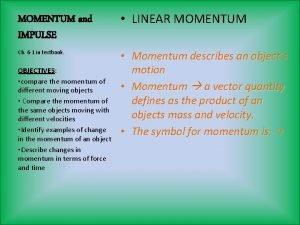 MOMENTUM and IMPULSE LINEAR MOMENTUM Ch 6 1