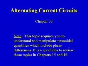 Alternating Current Circuits Chapter 33 Note This topic