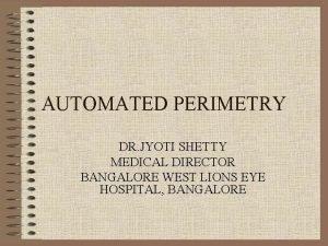 AUTOMATED PERIMETRY DR JYOTI SHETTY MEDICAL DIRECTOR BANGALORE