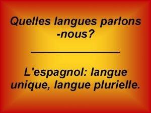 Quelles langues parlons nous Lespagnol langue unique langue