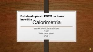 Estudando para o ENEM de forma Invertida Calorimetria