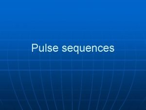 Pulse sequences Categorization n Spin echo Conventional spin