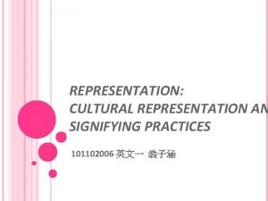 REPRESENTATION CULTURAL REPRESENTATION AN SIGNIFYING PRACTICES 101102006 Representation