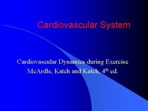 Cardiovascular System Cardiovascular Dynamics during Exercise Mc Ardle