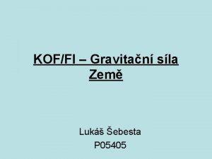 KOFFI Gravitan sla Zem Luk ebesta P 05405
