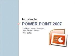 Introduo POWER POINT 2007 Colgio Conde Domingos Prof
