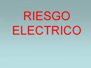 RIESGO ELECTRICO Prevencin de accidentes elctricos Que es