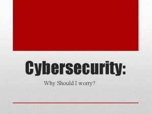 Cybersecurity Why Should I worry What is Cybersecurity