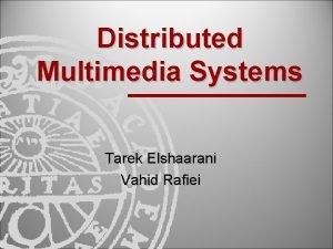 Distributed Multimedia Systems Tarek Elshaarani Vahid Rafiei Informationsteknologi
