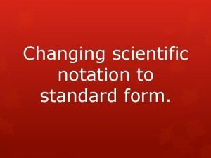 Changing scientific notation to standard form Scientific Notation