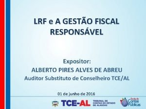 LRF e A GESTO FISCAL RESPONSVEL Expositor ALBERTO