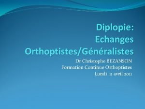 Diplopie Echanges OrthoptistesGnralistes Dr Christophe BEZANSON Formation Continue
