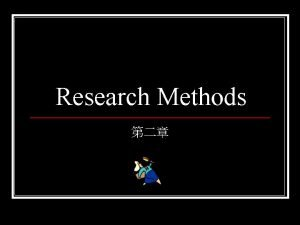 Research Methods n Deductive method n Inductive method