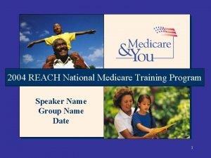 2004 REACH National Medicare Training Program Speaker Name