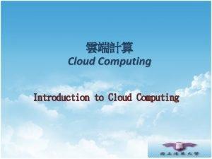 Cloud Computing Introduction to Cloud Computing Agenda What