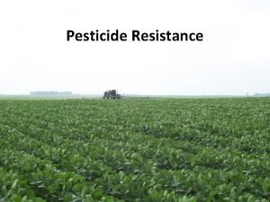 Pesticide Resistance Outline What is pesticide resistance How