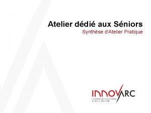 Atelier ddi aux Sniors Synthse dAtelier Pratique Synthse