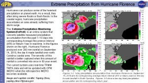 Extreme Precipitation from Hurricane Florence Hurricanes can produce