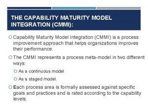 THE CAPABILITY MATURITY MODEL INTEGRATION CMMI Capability Maturity