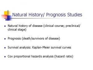 Natural History Prognosis Studies n Natural history of