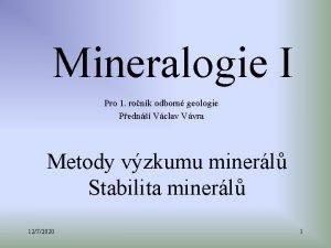 Mineralogie I Pro 1 ronk odborn geologie Pedn