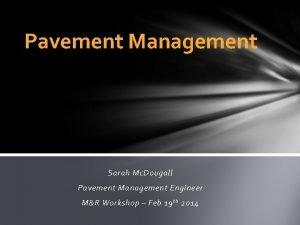 Pavement Management Sarah Mc Dougall Pavement Management Engineer