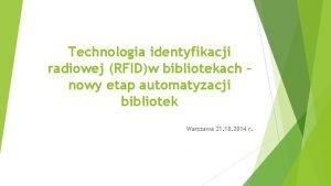 Technologia identyfikacji radiowej RFIDw bibliotekach nowy etap automatyzacji