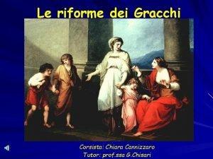 Le riforme dei Gracchi Corsista Chiara Cannizzaro Tutor