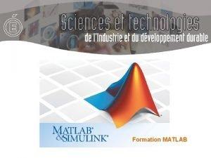 Formation MATLAB MATLAB INTRODUCTION MATLAB pour MATrix LABoratory