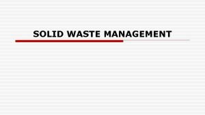 SOLID WASTE MANAGEMENT INTRODUCTION Waste is everyones business