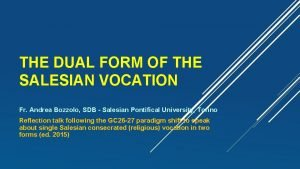 THE DUAL FORM OF THE SALESIAN VOCATION Fr