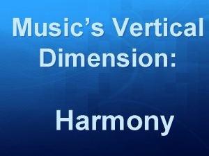 Musics Vertical Dimension Harmony I Harmony Defined Harmony