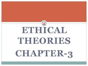 1 ETHICAL THEORIES CHAPTER3 CONTENTS 2 MEANING WHY