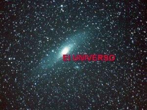 El UNIVERSO 1 El Universo Ideas antiguas y