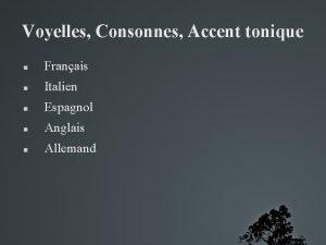 Voyelles Consonnes Accent tonique Franais Italien Espagnol Anglais