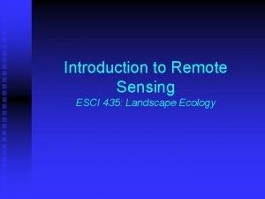 Introduction to Remote Sensing ESCI 435 Landscape Ecology