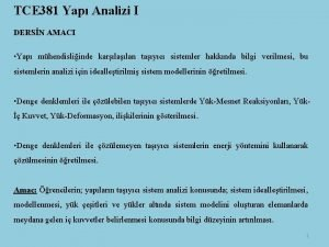 TCE 381 Yap Analizi I DERSN AMACI Yap