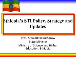 Ethiopias STI Policy Strategy and Updates Prof Afework