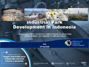 Industrial Park Development in Indonesia INDUSTRIAL PARKS TO