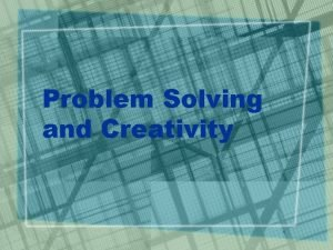 Problem Solving and Creativity 1 Problem solving definition