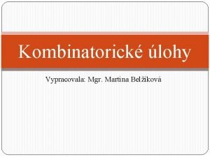 Kombinatorick lohy Vypracovala Mgr Martina Belkov Kombinatorick lohy