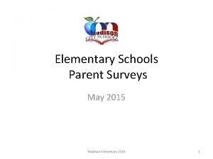Elementary Schools Parent Surveys May 2015 Madison Elementary