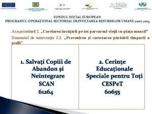 FONDUL SOCIAL EUROPEAN PROGRAMUL OPERAIONAL SECTORIAL DEZVOLTAREA RESURSELOR