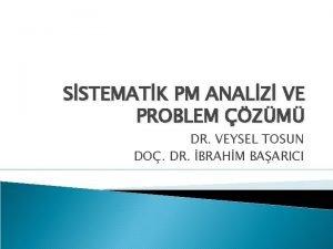 SSTEMATK PM ANALZ VE PROBLEM ZM DR VEYSEL