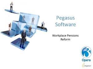 Pegasus Software Workplace Pensions Reform Pegasus Software Workplace
