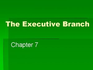 The Executive Branch Chapter 7 The President Official