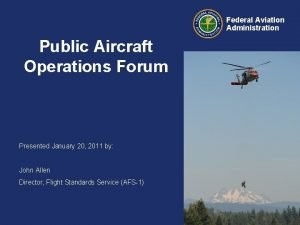 Federal Aviation Administration Public Aircraft Operations Forum Presented