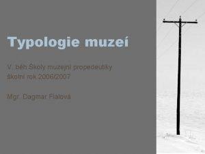 Typologie muze V bh koly muzejn propedeutiky koln