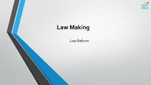 Law Making Law Reform Objectives Explain the ways