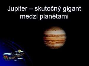 Jupiter skuton gigant medzi plantami Jupiter tvor Slnen